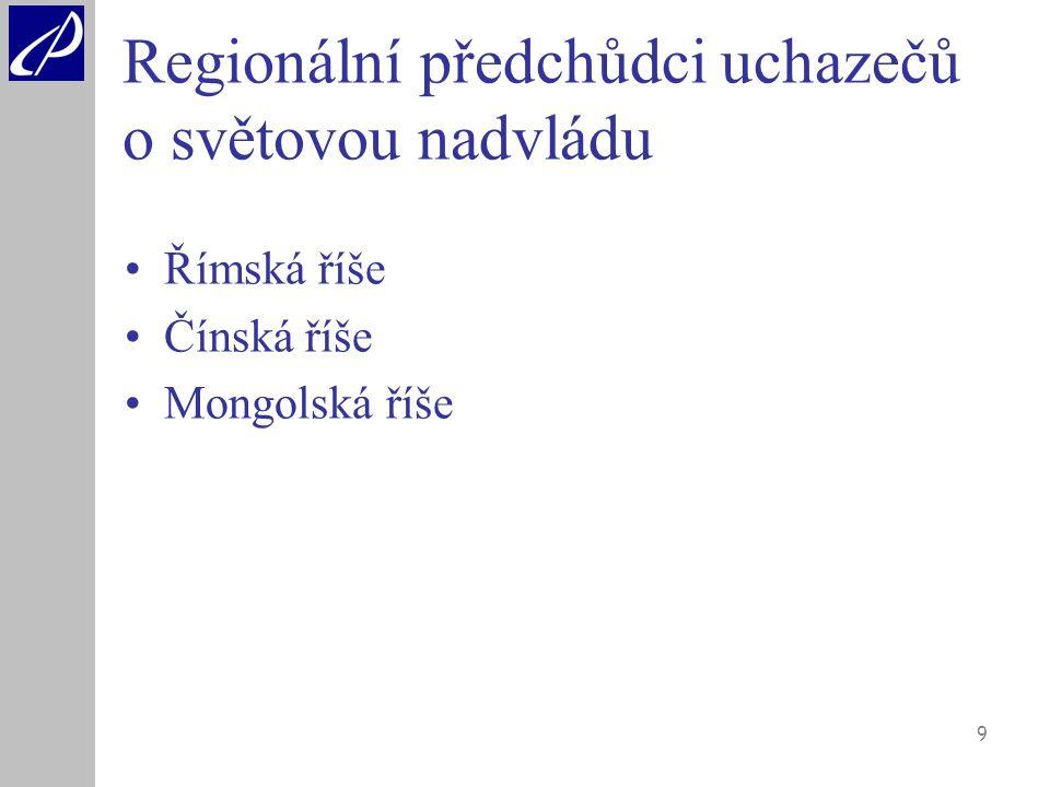9 Regionální předchůdci uchazečů o světovou nadvládu Římská říše Čínská říše Mongolská říše
