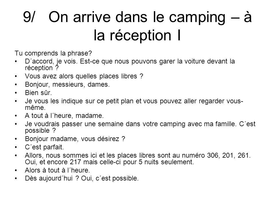 9/ On arrive dans le camping – à la réception I Tu comprends la phrase? Alors à tout à l´heure.