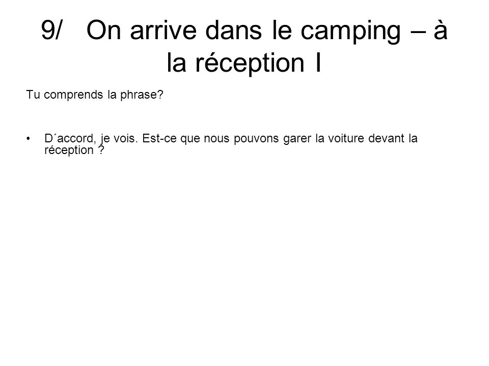 9/ On arrive dans le camping – à la réception I Tu comprends la phrase.