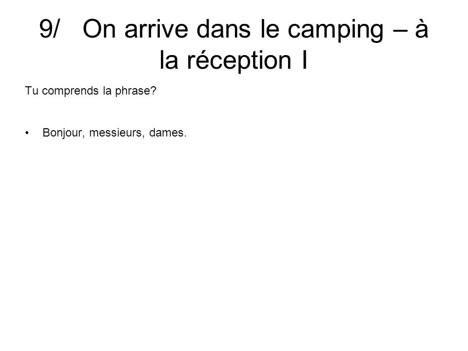 9/ On arrive dans le camping – à la réception I Tu comprends la phrase Bonjour, messieurs, dames.