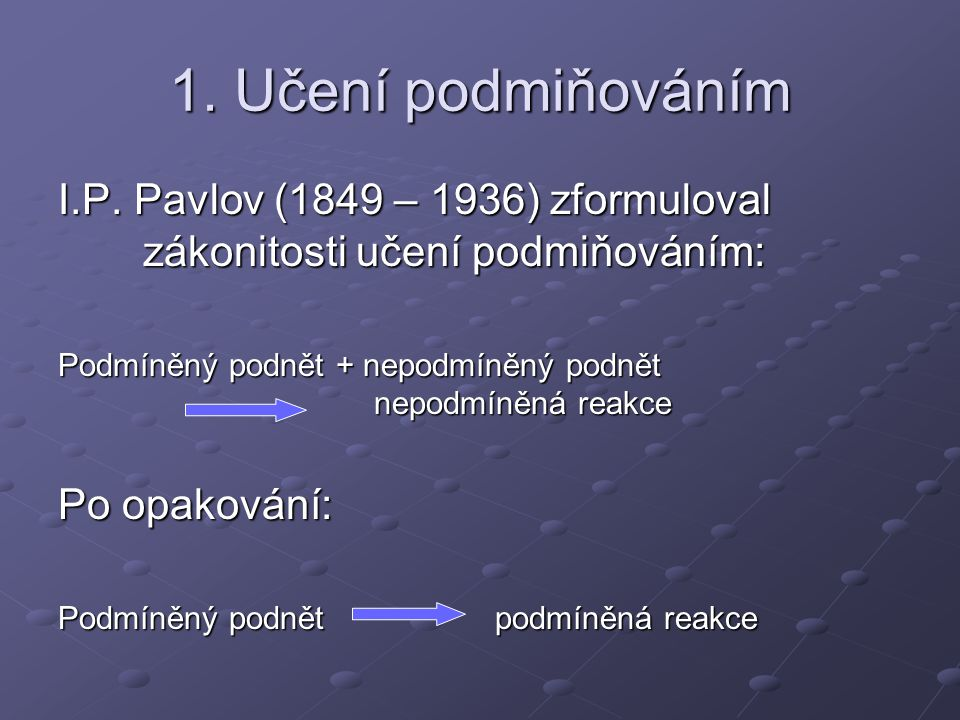 1. Učení podmiňováním I.P. Pavlov (1849 – 1936) zformuloval zákonitosti učení podmiňováním: Podmíněný podnět + nepodmíněný podnět nepodmíněná reakce P