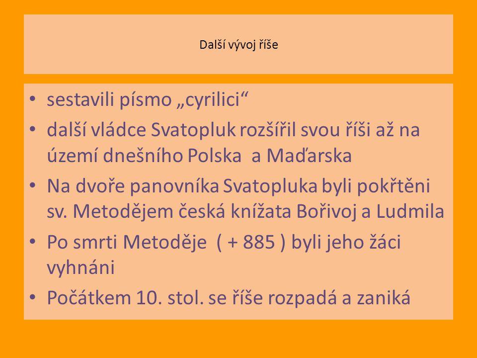 """Další vývoj říše sestavili písmo """"cyrilici další vládce Svatopluk rozšířil svou říši až na území dnešního Polska a Maďarska Na dvoře panovníka Svatopluka byli pokřtěni sv."""