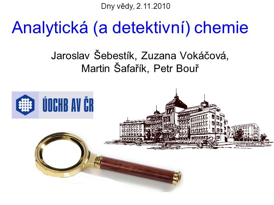 Analytická (a detektivní) chemie Jaroslav Šebestík, Zuzana Vokáčová, Martin Šafařík, Petr Bouř Dny vědy, 2.11.2010