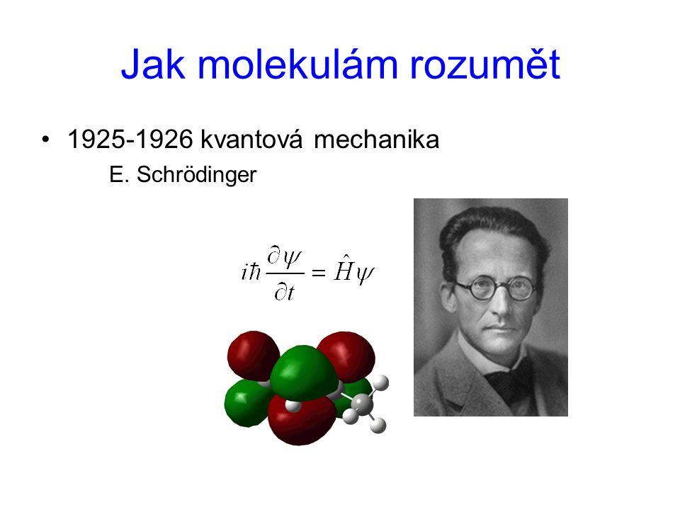 Jak molekulám rozumět 1925-1926 kvantová mechanika E. Schrödinger