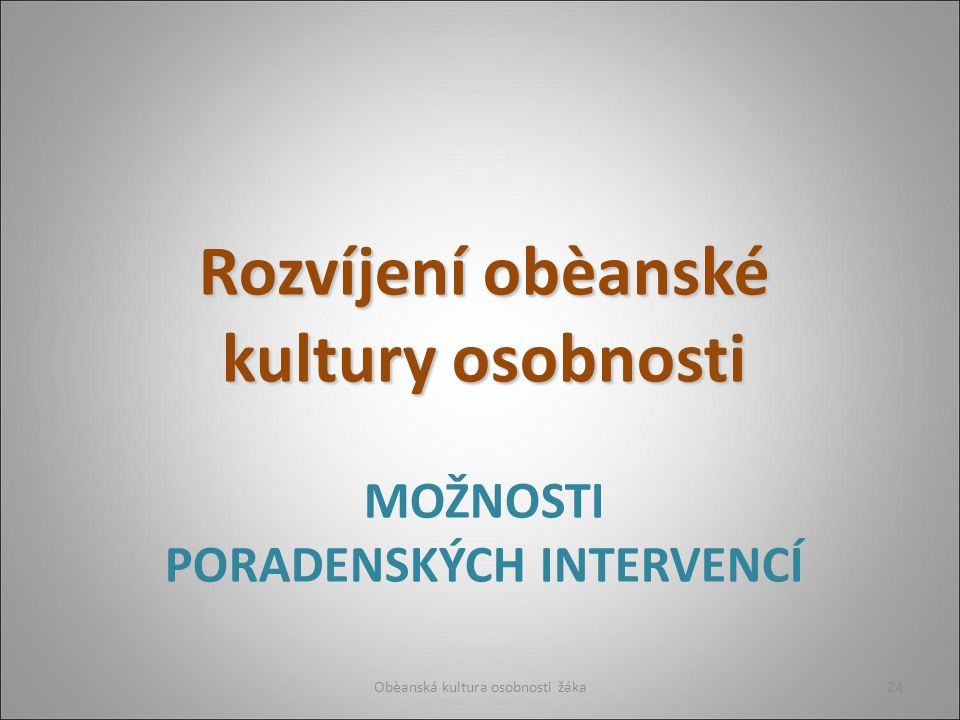 MOŽNOSTI PORADENSKÝCH INTERVENCÍ Rozvíjení obèanské kultury osobnosti Obèanská kultura osobnosti žáka24