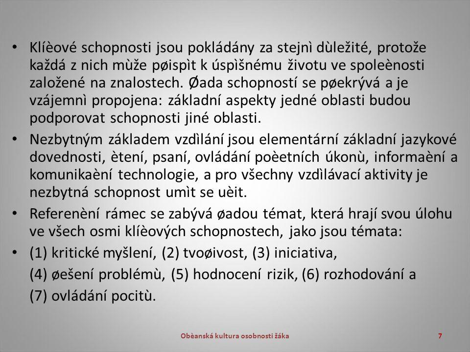 Obèanská kultura osobnosti žáka7 Klíèové schopnosti jsou pokládány za stejnì dùležité, protože každá z nich mùže pøispìt k úspìšnému životu ve spoleènosti založené na znalostech.