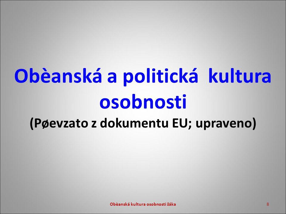 Obèanská kultura osobnosti žáka8 Obèanská a politická kultura osobnosti (Pøevzato z dokumentu EU; upraveno)