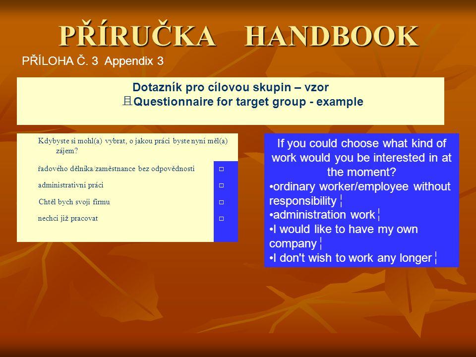 PŘÍRUČKA HANDBOOK Dotazník pro cílovou skupin – vzor 且 Questionnaire for target group - example PŘÍLOHA Č.