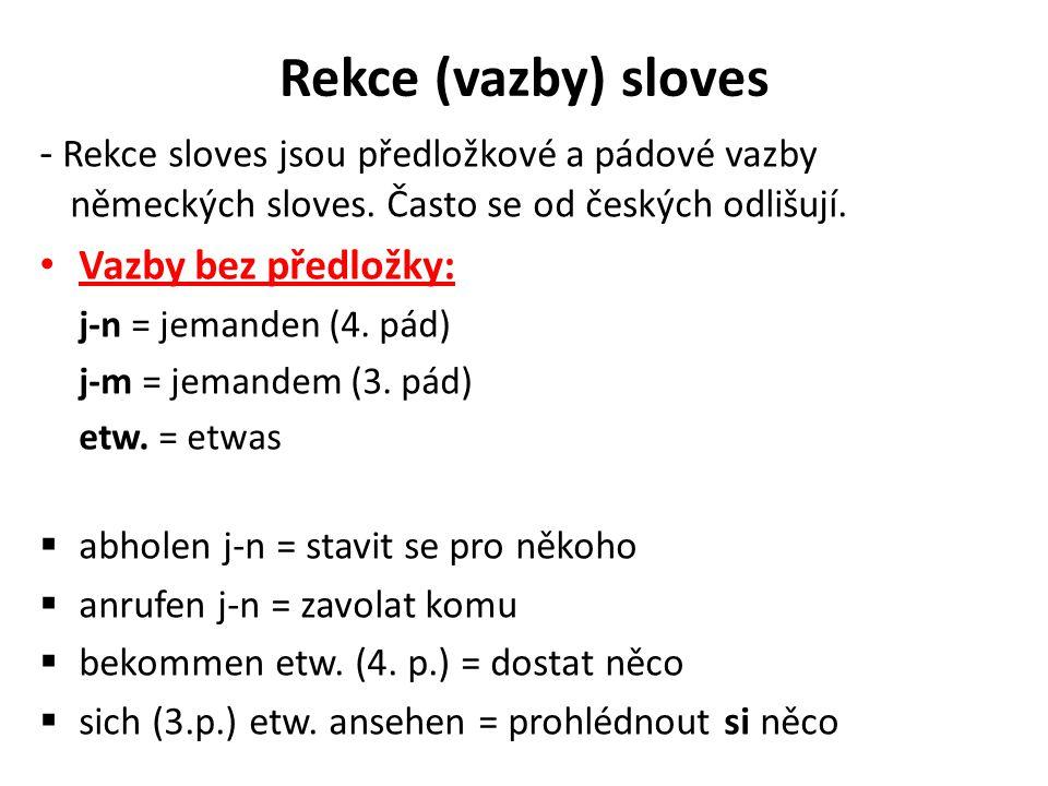 Rekce (vazby) sloves - Rekce sloves jsou předložkové a pádové vazby německých sloves. Často se od českých odlišují. Vazby bez předložky: j-n = jemande