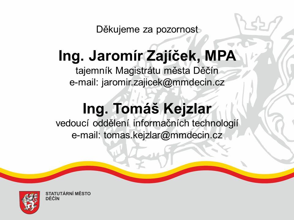 Děkujeme za pozornost Ing. Jaromír Zajíček, MPA tajemník Magistrátu města Děčín e-mail: jaromir.zajicek@mmdecin.cz Ing. Tomáš Kejzlar vedoucí oddělení