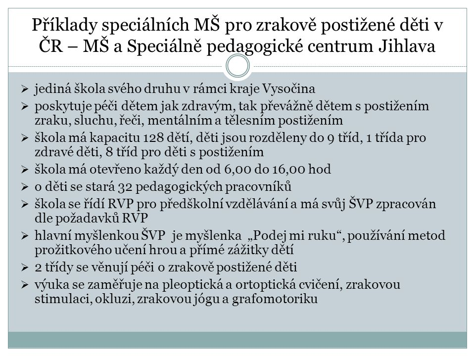Příklady speciálních MŠ pro zrakově postižené děti v ČR – MŠ a Speciálně pedagogické centrum Jihlava  jediná škola svého druhu v rámci kraje Vysočina
