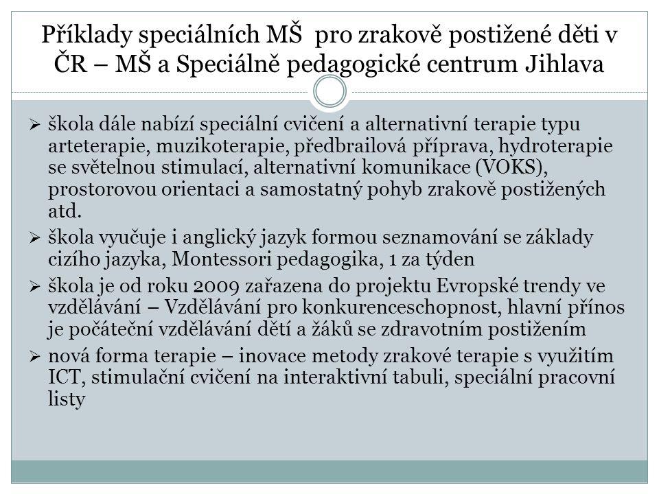 Příklady speciálních MŠ pro zrakově postižené děti v ČR – MŠ a Speciálně pedagogické centrum Jihlava  škola dále nabízí speciální cvičení a alternati