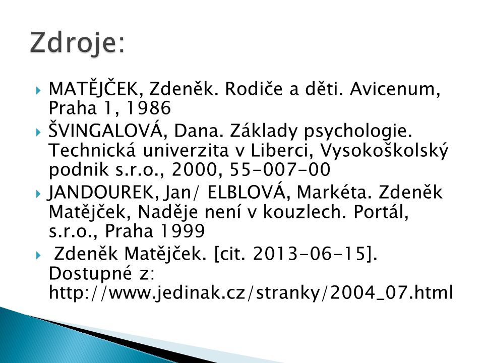  MATĚJČEK, Zdeněk. Rodiče a děti. Avicenum, Praha 1, 1986  ŠVINGALOVÁ, Dana. Základy psychologie. Technická univerzita v Liberci, Vysokoškolský podn