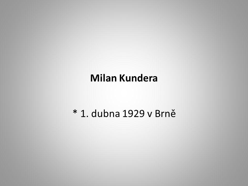 Milan Kundera * 1. dubna 1929 v Brně