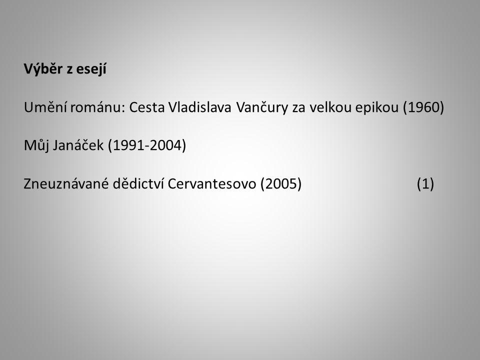 Výběr z esejí Umění románu: Cesta Vladislava Vančury za velkou epikou (1960) Můj Janáček (1991-2004) Zneuznávané dědictví Cervantesovo (2005) (1)