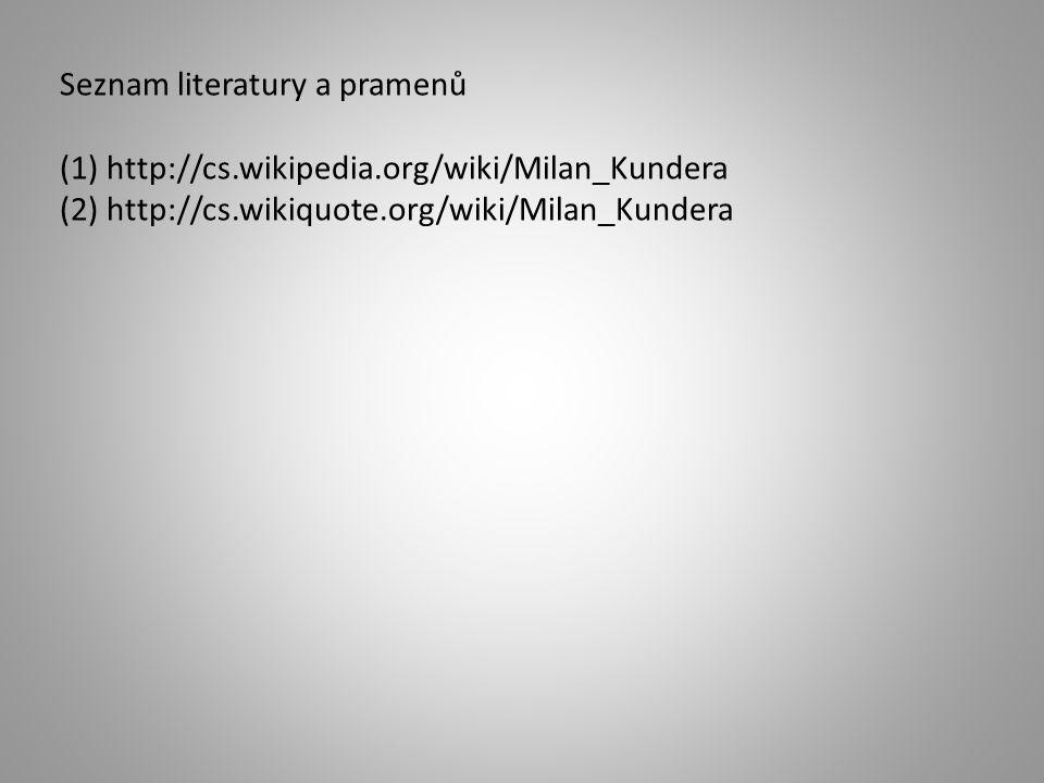 Seznam literatury a pramenů (1) http://cs.wikipedia.org/wiki/Milan_Kundera (2) http://cs.wikiquote.org/wiki/Milan_Kundera