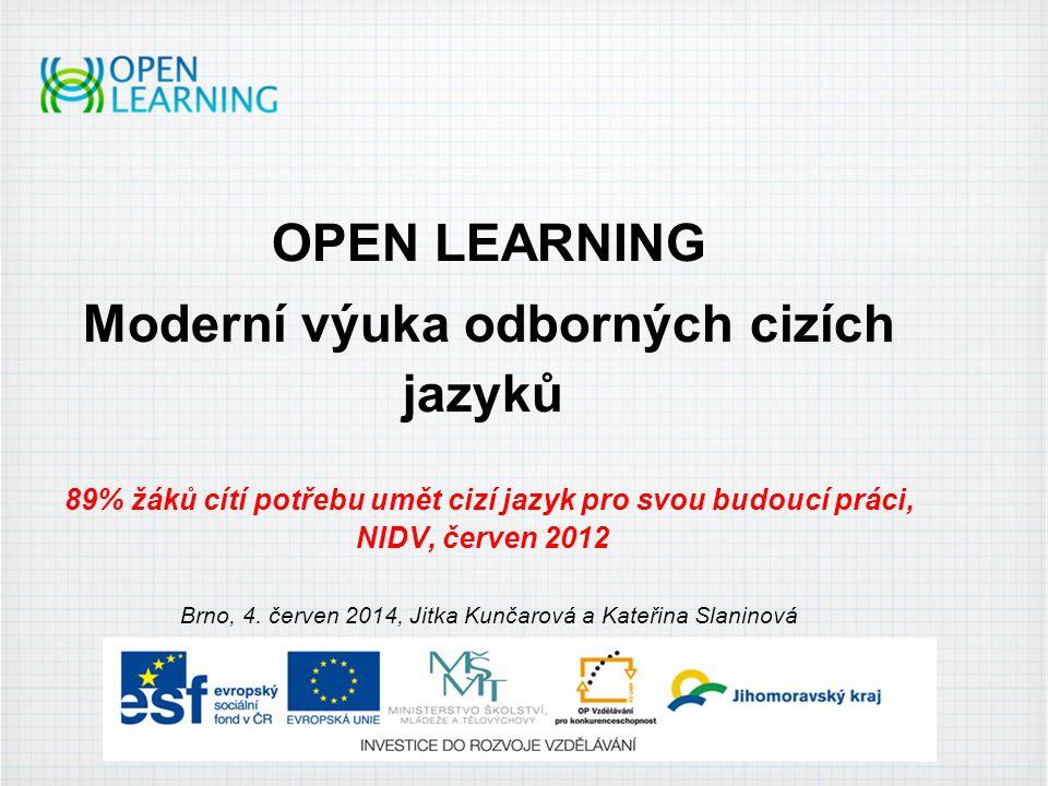 OPEN LEARNING Moderní výuka odborných cizích jazyků 89% žáků cítí potřebu umět cizí jazyk pro svou budoucí práci, NIDV, červen 2012 Brno, 4.
