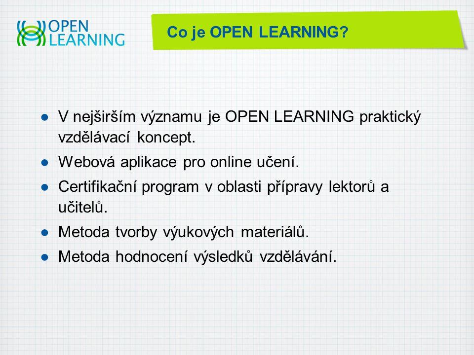 Co je OPEN LEARNING. ●V nejširším významu je OPEN LEARNING praktický vzdělávací koncept.