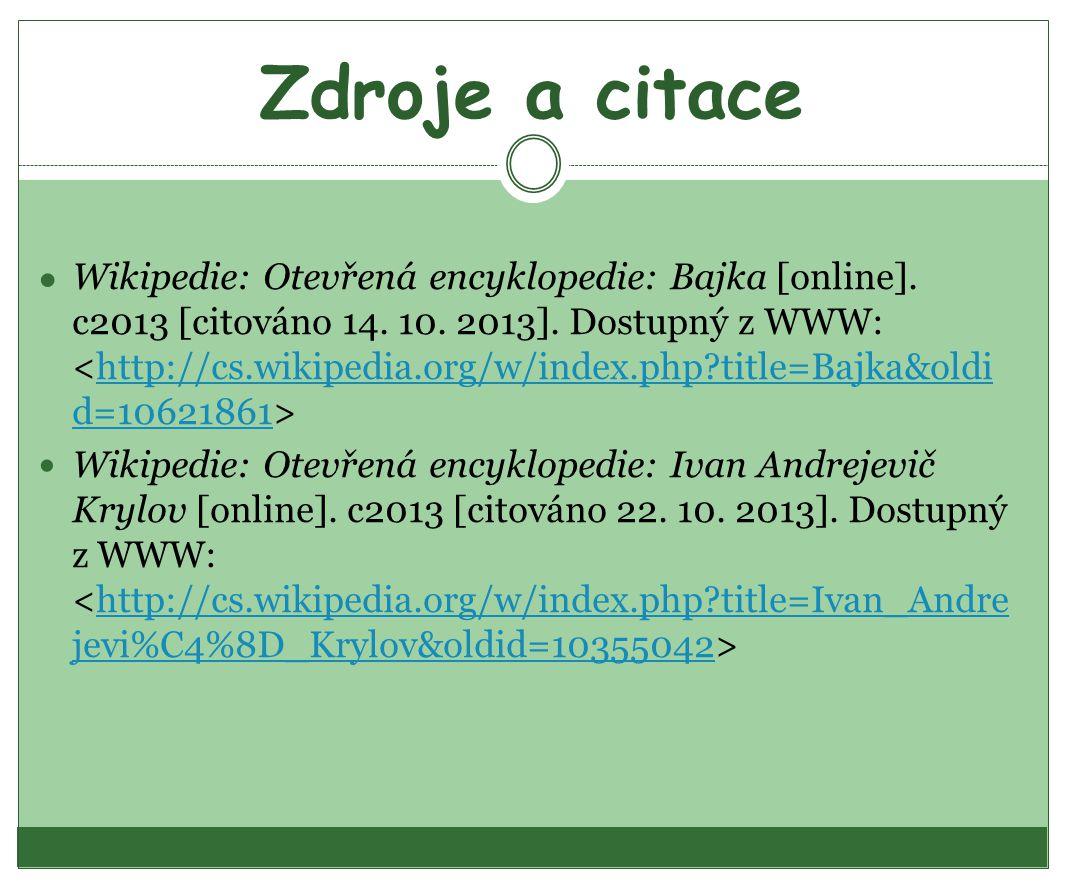 Zdroje a citace ● Wikipedie: Otevřená encyklopedie: Bajka [online].