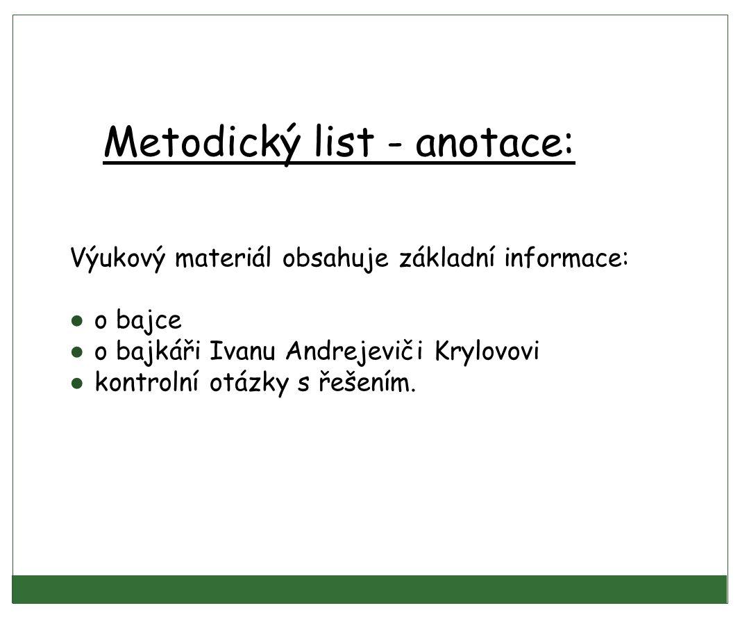 Metodický list - anotace: Výukový materiál obsahuje základní informace: ● o bajce ● o bajkáři Ivanu Andrejeviči Krylovovi ● kontrolní otázky s řešením.