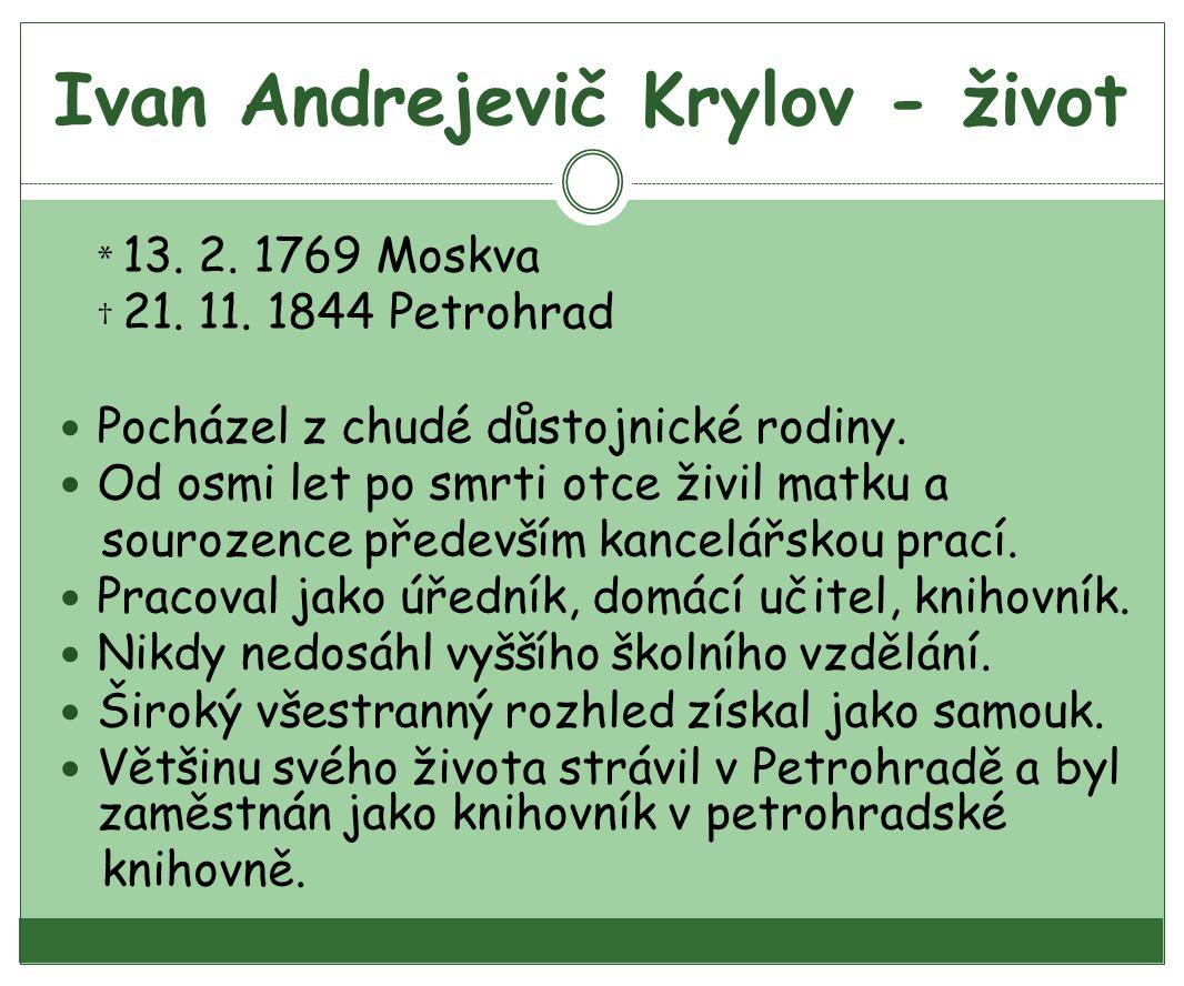 Ivan Andrejevič Krylov - život * 13.2. 1769 Moskva † 21.