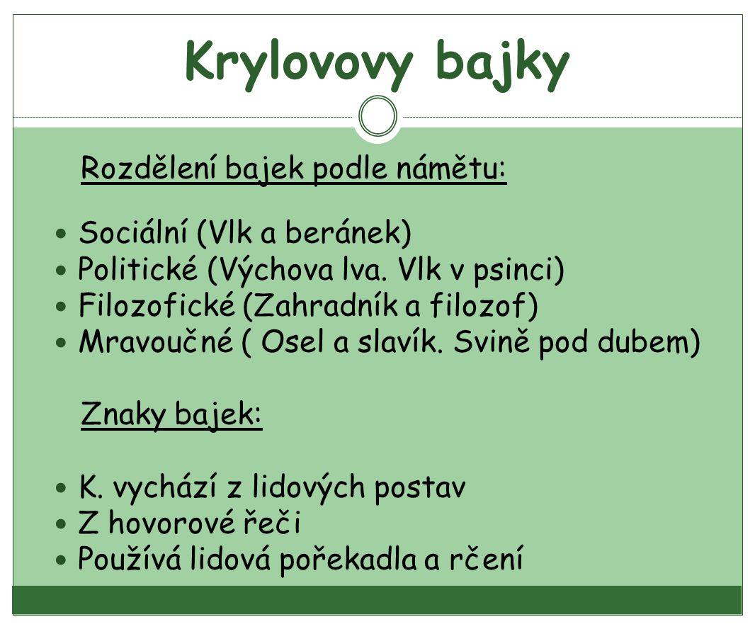 Krylovovy bajky Rozdělení bajek podle námětu: Sociální (Vlk a beránek) Politické (Výchova lva.