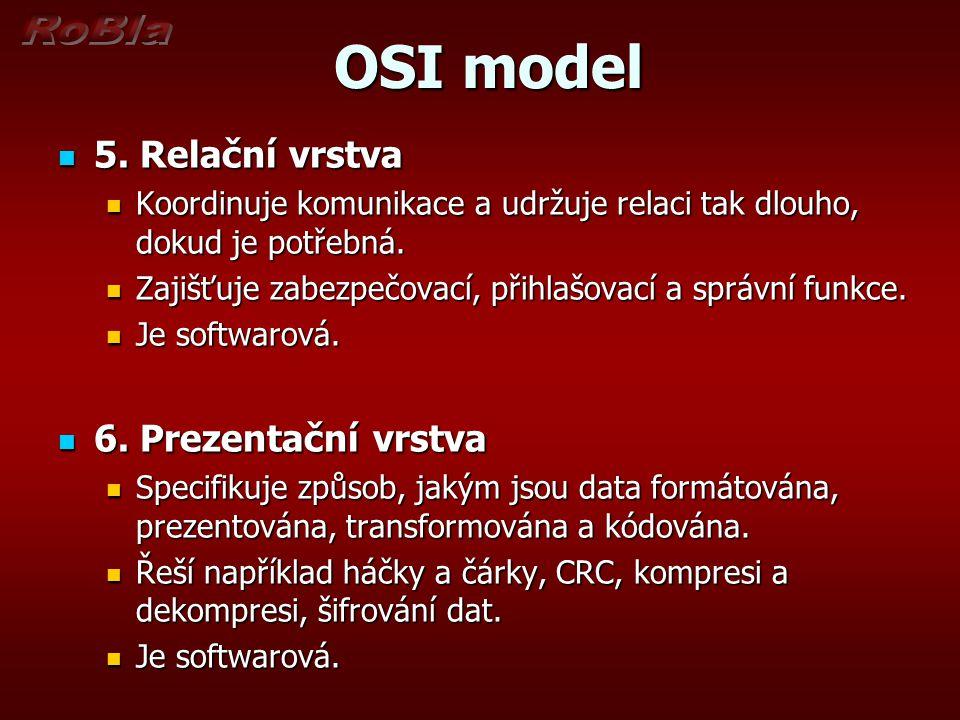OSI model OSI model 5. Relační vrstva 5. Relační vrstva Koordinuje komunikace a udržuje relaci tak dlouho, dokud je potřebná. Koordinuje komunikace a