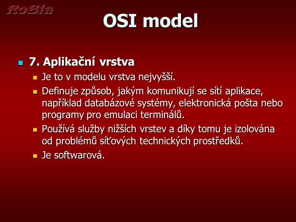 OSI model OSI model 7. Aplikační vrstva 7. Aplikační vrstva Je to v modelu vrstva nejvyšší. Je to v modelu vrstva nejvyšší. Definuje způsob, jakým kom