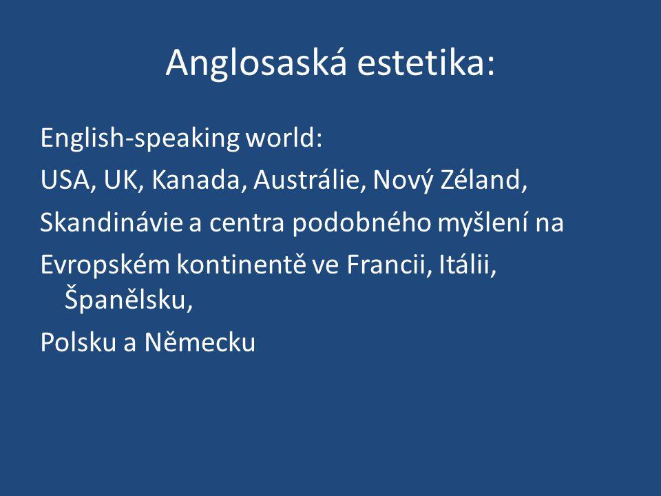 Anglosaská estetika: English-speaking world: USA, UK, Kanada, Austrálie, Nový Zéland, Skandinávie a centra podobného myšlení na Evropském kontinentě ve Francii, Itálii, Španělsku, Polsku a Německu