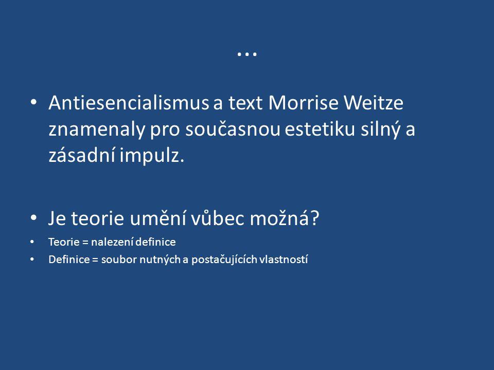 ... Antiesencialismus a text Morrise Weitze znamenaly pro současnou estetiku silný a zásadní impulz. Je teorie umění vůbec možná? Teorie = nalezení de
