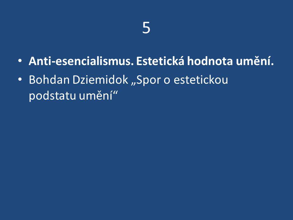 """5 Anti-esencialismus. Estetická hodnota umění. Bohdan Dziemidok """"Spor o estetickou podstatu umění"""