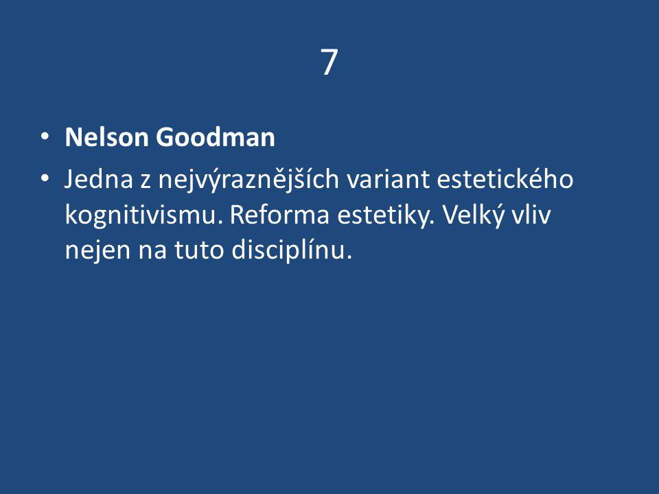 7 Nelson Goodman Jedna z nejvýraznějších variant estetického kognitivismu.