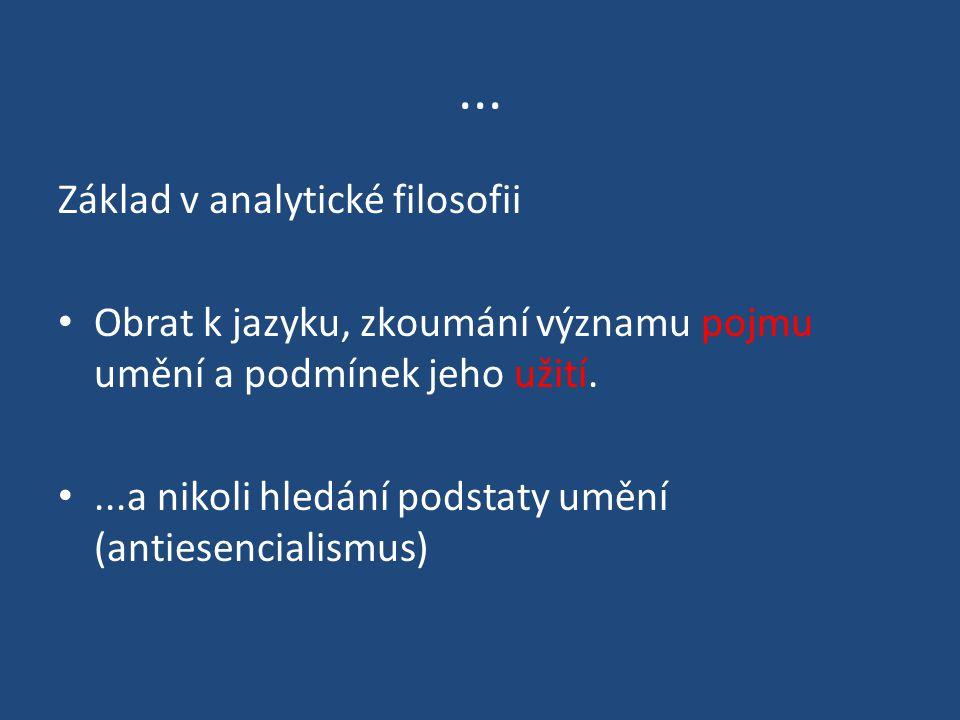 ... Základ v analytické filosofii Obrat k jazyku, zkoumání významu pojmu umění a podmínek jeho užití....a nikoli hledání podstaty umění (antiesenciali
