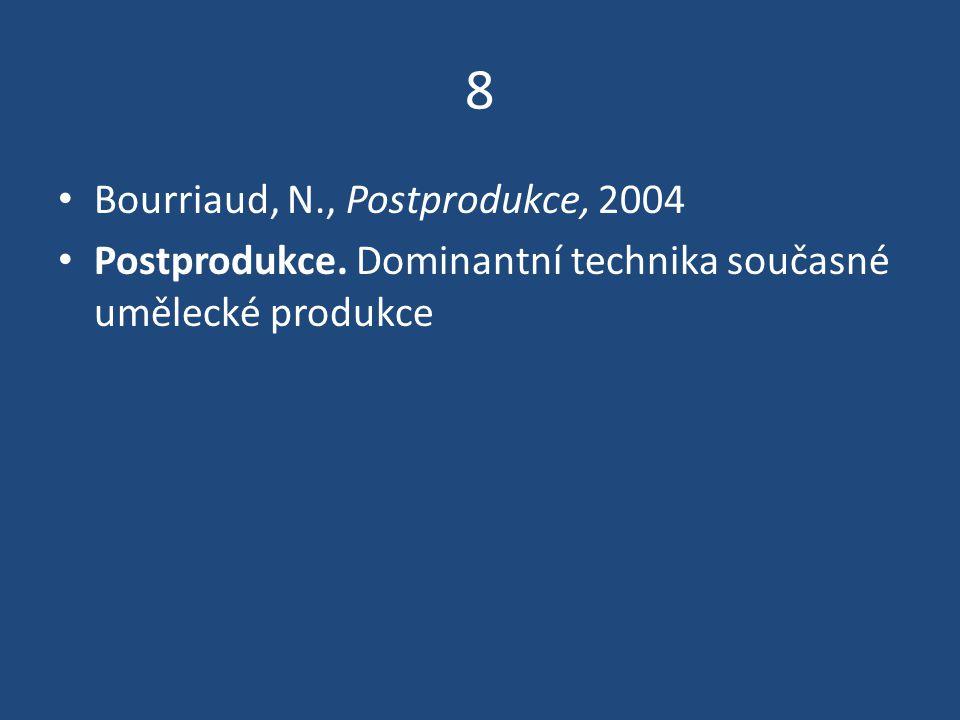 8 Bourriaud, N., Postprodukce, 2004 Postprodukce. Dominantní technika současné umělecké produkce