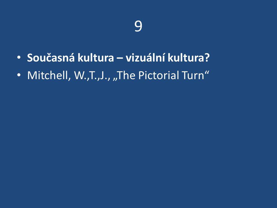 """9 Současná kultura – vizuální kultura? Mitchell, W.,T.,J., """"The Pictorial Turn"""