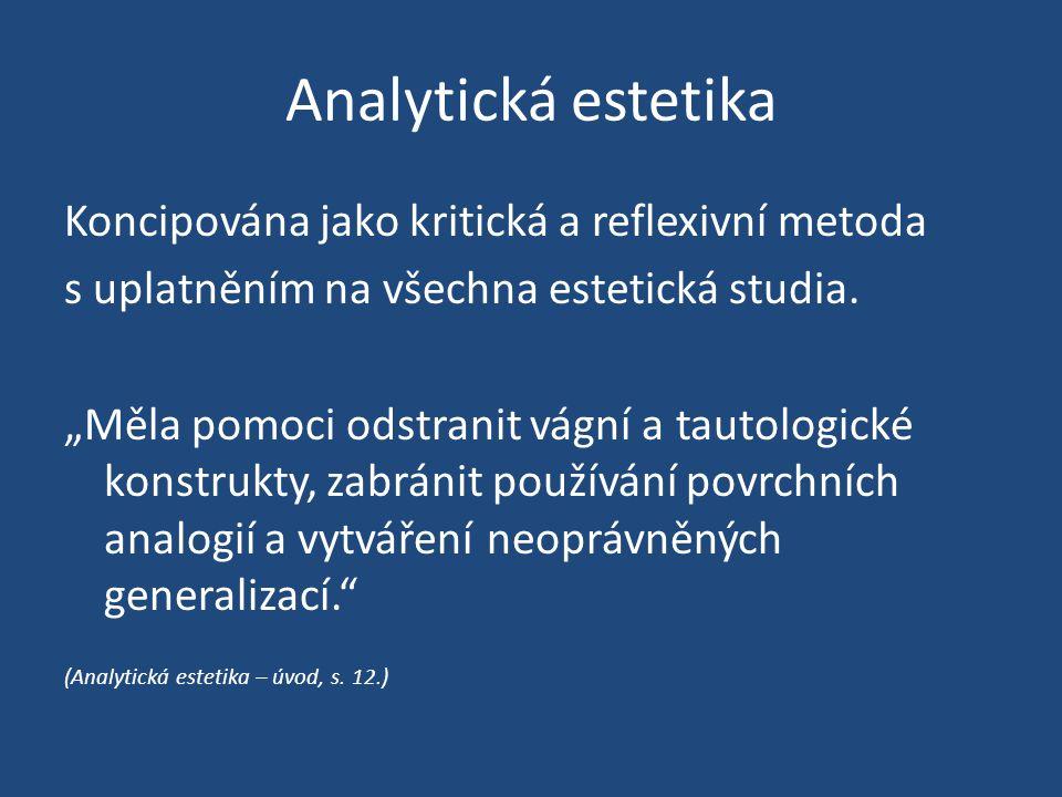 Analytická estetika Koncipována jako kritická a reflexivní metoda s uplatněním na všechna estetická studia.