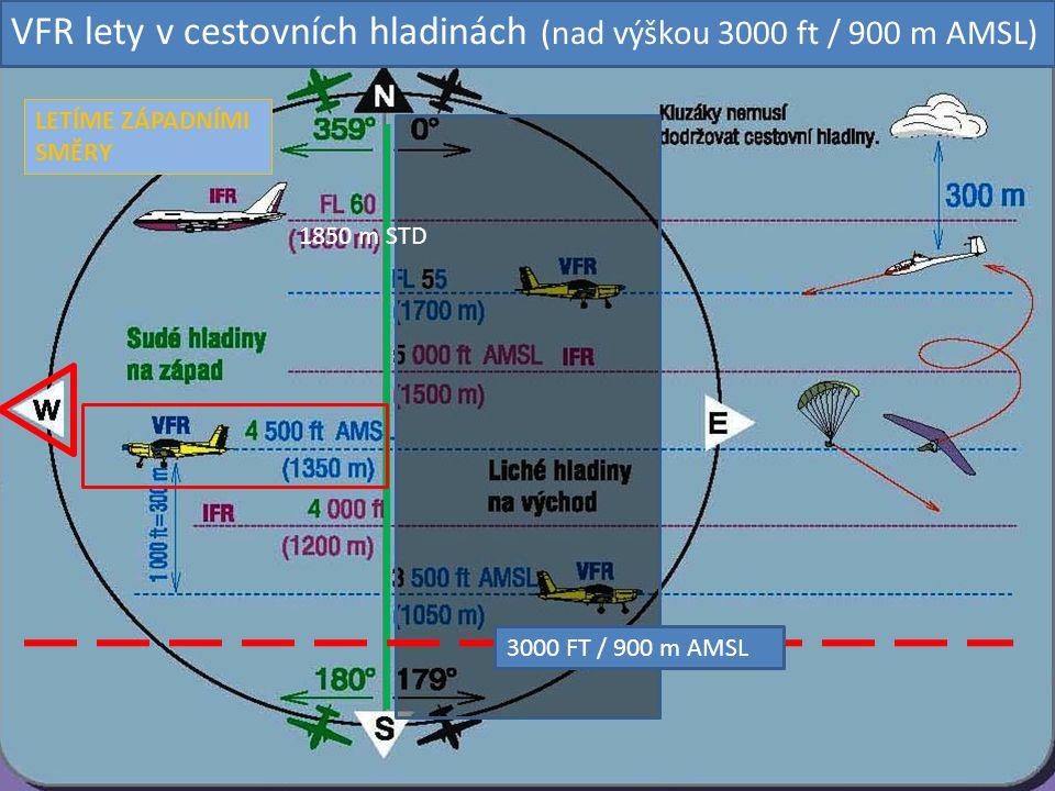 LETÍME ZÁPADNÍMI SMĚRY 3000 FT / 900 m AMSL VFR lety v cestovních hladinách (nad výškou 3000 ft / 900 m AMSL) 1850 m STD