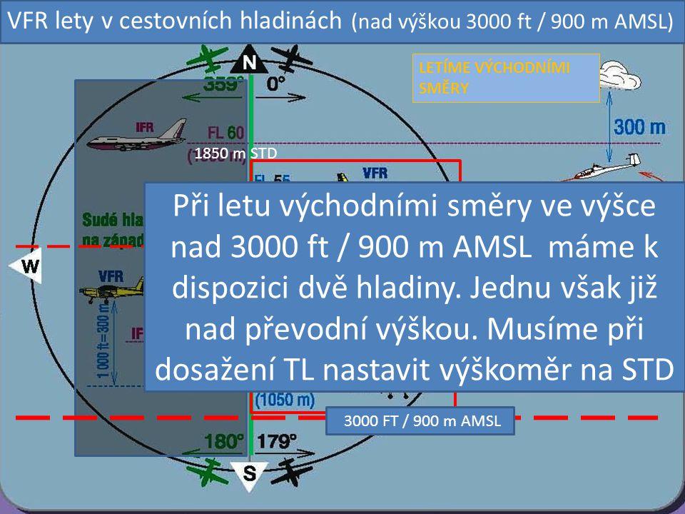 3000 FT / 900 m AMSL LETÍME VÝCHODNÍMI SMĚRY Při letu východními směry ve výšce nad 3000 ft / 900 m AMSL máme k dispozici dvě hladiny. Jednu však již