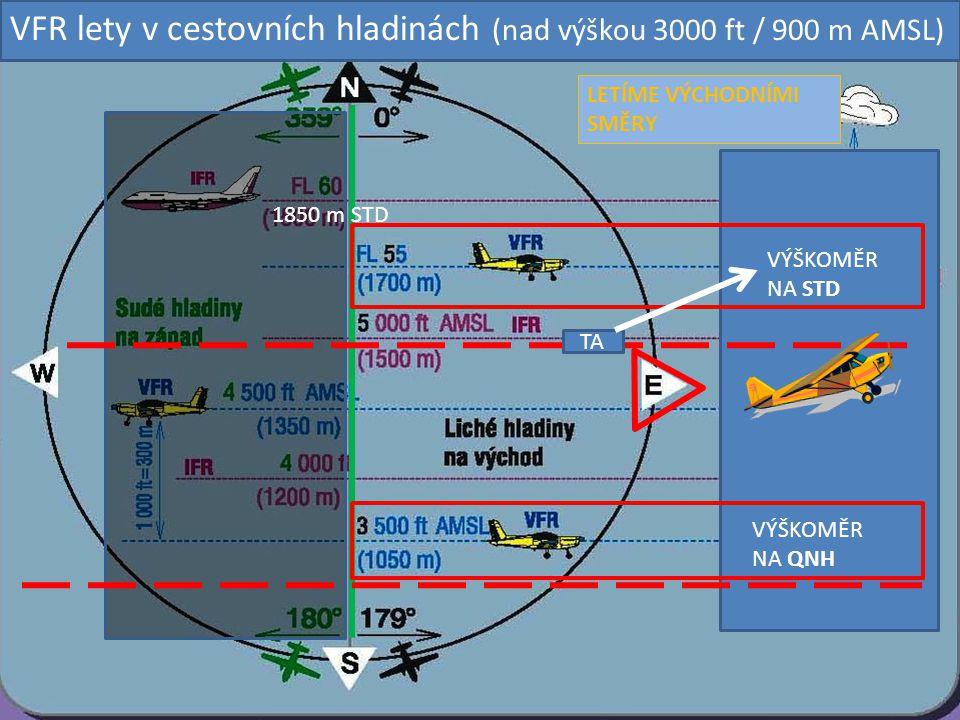 TA VÝŠKOMĚR NA QNH VÝŠKOMĚR NA STD LETÍME VÝCHODNÍMI SMĚRY VFR lety v cestovních hladinách (nad výškou 3000 ft / 900 m AMSL) 1850 m STD