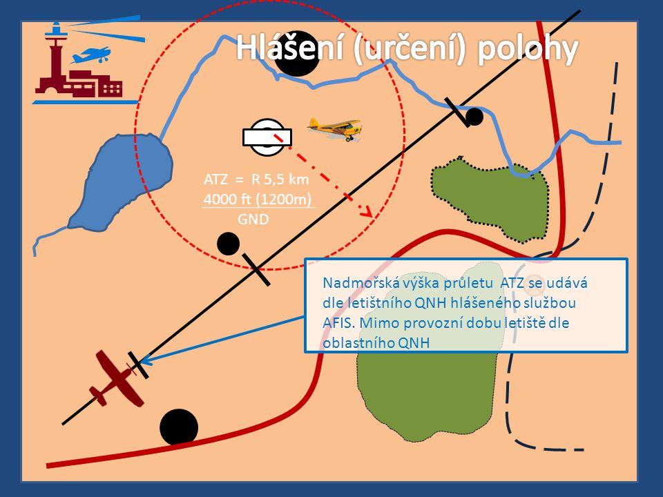 ATZ = R 5,5 km 4000 ft (1200m) GND Nadmořská výška průletu ATZ se udává dle letištního QNH hlášeného službou AFIS. Mimo provozní dobu letiště dle obla