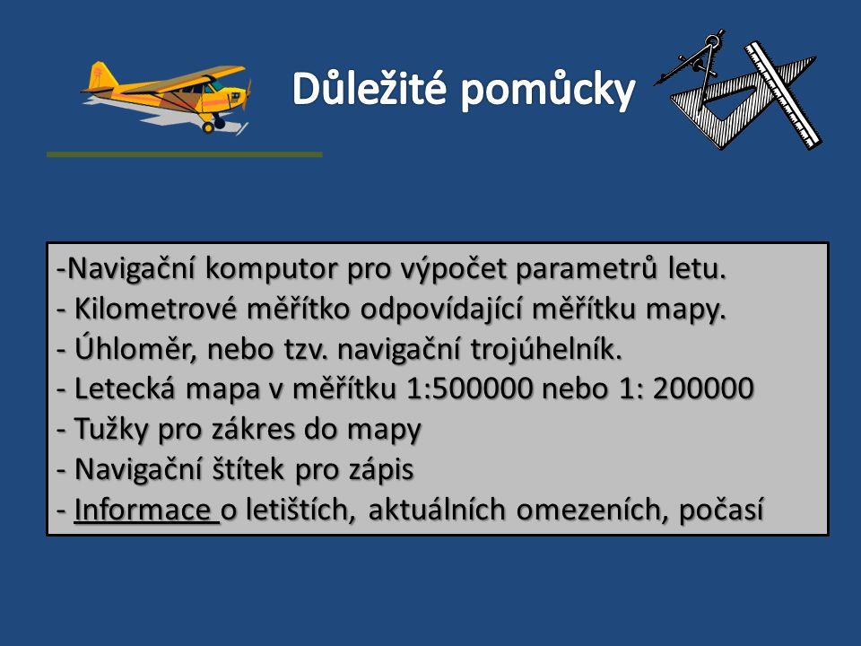 -Navigační komputor pro výpočet parametrů letu. - Kilometrové měřítko odpovídající měřítku mapy. - Úhloměr, nebo tzv. navigační trojúhelník. - Letecká