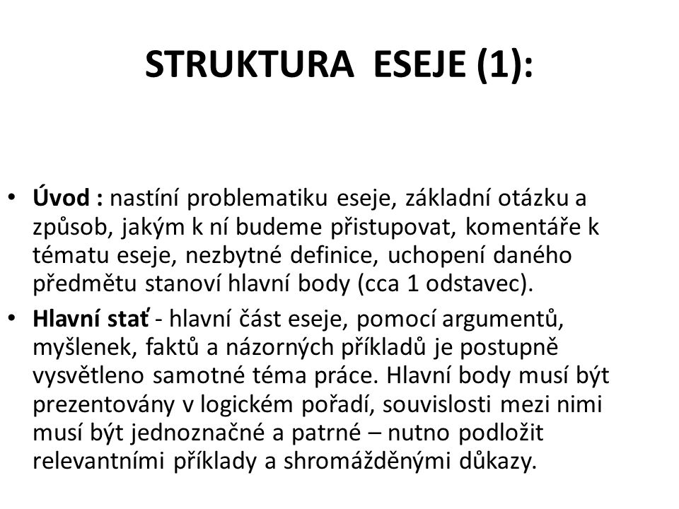 STRUKTURA ESEJE (1): Úvod : nastíní problematiku eseje, základní otázku a způsob, jakým k ní budeme přistupovat, komentáře k tématu eseje, nezbytné de