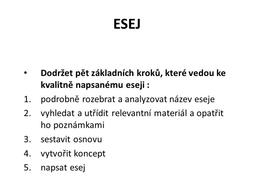 ESEJ Dodržet pět základních kroků, které vedou ke kvalitně napsanému eseji : 1.podrobně rozebrat a analyzovat název eseje 2.vyhledat a utřídit relevan