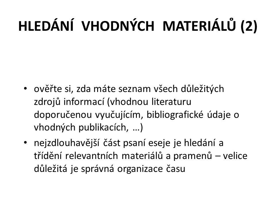 HLEDÁNÍ VHODNÝCH MATERIÁLŮ (2) ověřte si, zda máte seznam všech důležitých zdrojů informací (vhodnou literaturu doporučenou vyučujícím, bibliografické