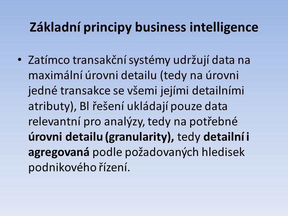 Základní principy business intelligence Zatímco transakční systémy udržují data na maximální úrovni detailu (tedy na úrovni jedné transakce se všemi j