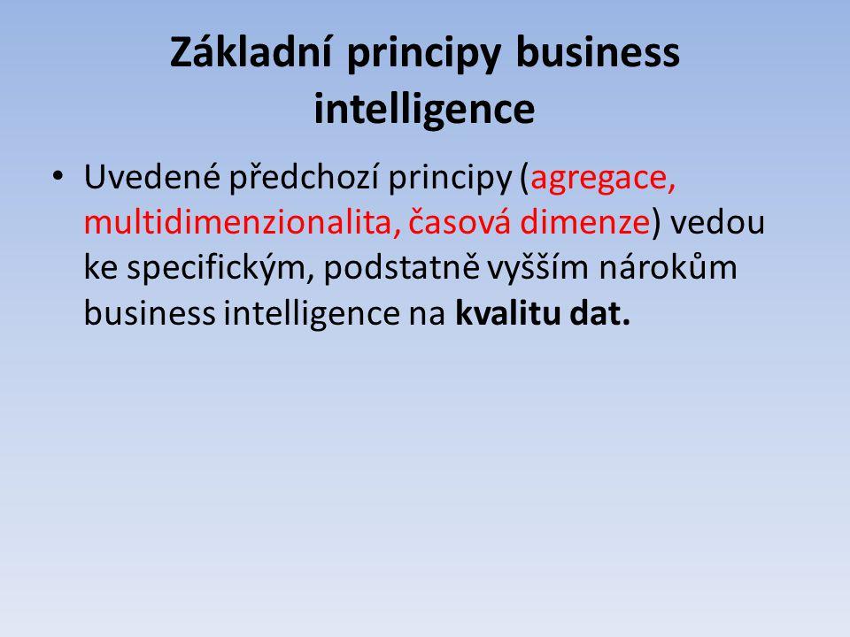 Základní principy business intelligence Uvedené předchozí principy (agregace, multidimenzionalita, časová dimenze) vedou ke specifickým, podstatně vyš