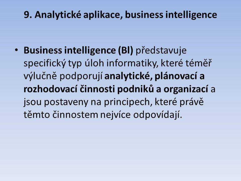 9. Analytické aplikace, business intelligence Business intelligence (Bl) představuje specifický typ úloh informatiky, které téměř výlučně podporují an