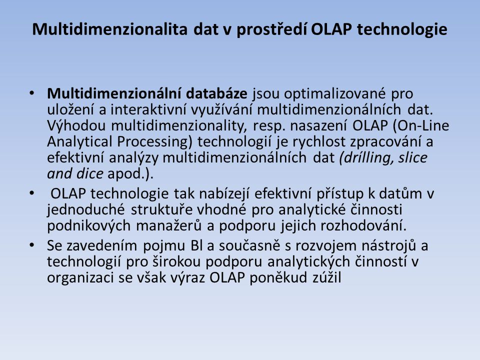 Multidimenzionalita dat v prostředí OLAP technologie Multidimenzionální databáze jsou optimalizované pro uložení a interaktivní využívání multidimenzi