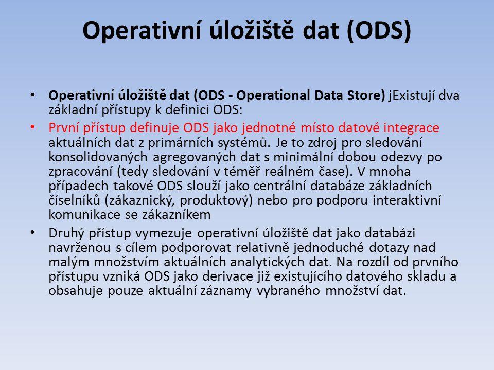 Operativní úložiště dat (ODS) Operativní úložiště dat (ODS - Operational Data Store) jExistují dva základní přístupy k definici ODS: První přístup def