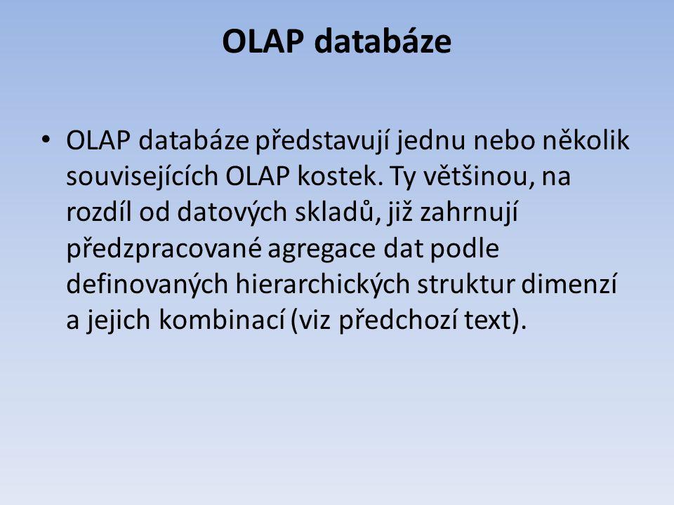 OLAP databáze OLAP databáze představují jednu nebo několik souvisejících OLAP kostek. Ty většinou, na rozdíl od datových skladů, již zahrnují předzpra